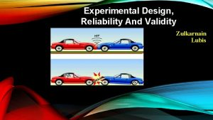 Experimental Design Reliability And Validity Zulkarnain Lubis Experimental