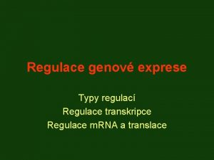 Regulace genov exprese Typy regulac Regulace transkripce Regulace