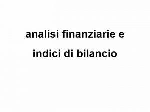 analisi finanziarie e indici di bilancio Analisi e