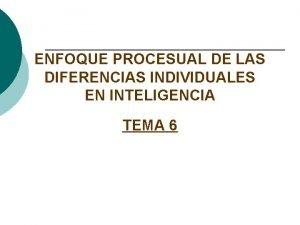 ENFOQUE PROCESUAL DE LAS DIFERENCIAS INDIVIDUALES EN INTELIGENCIA