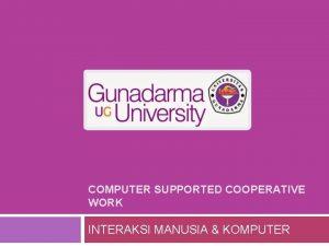 COMPUTER SUPPORTED COOPERATIVE WORK INTERAKSI MANUSIA KOMPUTER CSCW