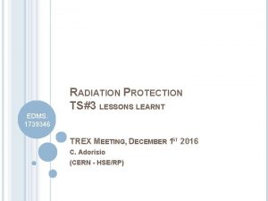 RADIATION PROTECTION TS3 LESSONS LEARNT EDMS 1739346 TREX