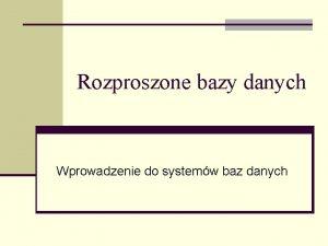 Rozproszone bazy danych Wprowadzenie do systemw baz danych