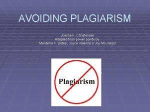 AVOIDING PLAGIARISM Joanne F Christensen Adapted from power