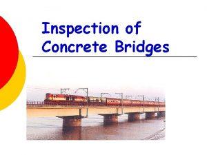 Inspection of Concrete Bridges Bridge Inspection Systematic observation