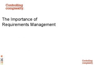 The Importance of Requirements Management Why Requirements Management
