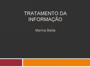 TRATAMENTO DA INFORMAO Marina Biella Tratamento da Informao