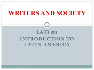 WRITERS AND SOCIETY LATI 50 INTRODUCTION TO LATIN