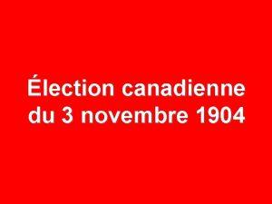 lection canadienne du 3 novembre 1904 3 NOVEMBRE