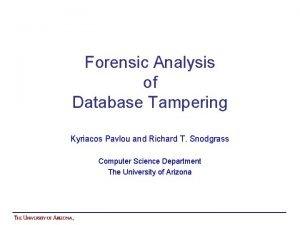 Forensic Analysis of Database Tampering Kyriacos Pavlou and