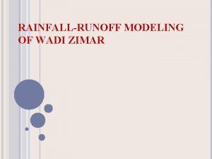RAINFALLRUNOFF MODELING OF WADI ZIMAR Prepared by Ahmad