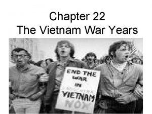 Chapter 22 The Vietnam War Years Vietnam War