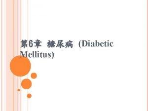 6 Diabetic Mellitus Diabetes Mellitus DM Diabetes Mellitus