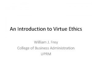 An Introduction to Virtue Ethics William J Frey