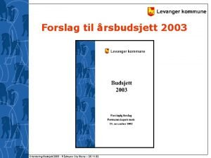 Forslag til rsbudsjett 2003 Orientering Budsjett 2003 Rdmann