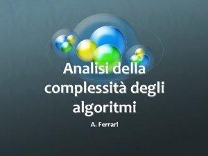 Analisi della complessit degli algoritmi A Ferrari Complessit