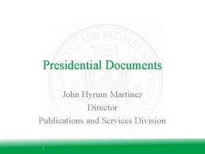 Presidential Documents John Hyrum Martinez Director Publications and