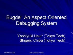 Bugdel An AspectOriented Debugging System Yoshiyuki Usui Tokyo