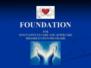 FOUNDATION FOR INNOVATIVE INCARE AND AFTERCARE REHABILITATION PROGRAMS