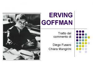 ERVING GOFFMAN Tratto dal commento di Diego Fusaro