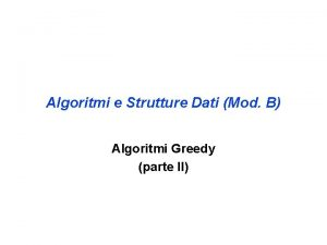 Algoritmi e Strutture Dati Mod B Algoritmi Greedy
