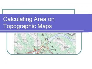 Calculating Area on Topographic Maps Area of a