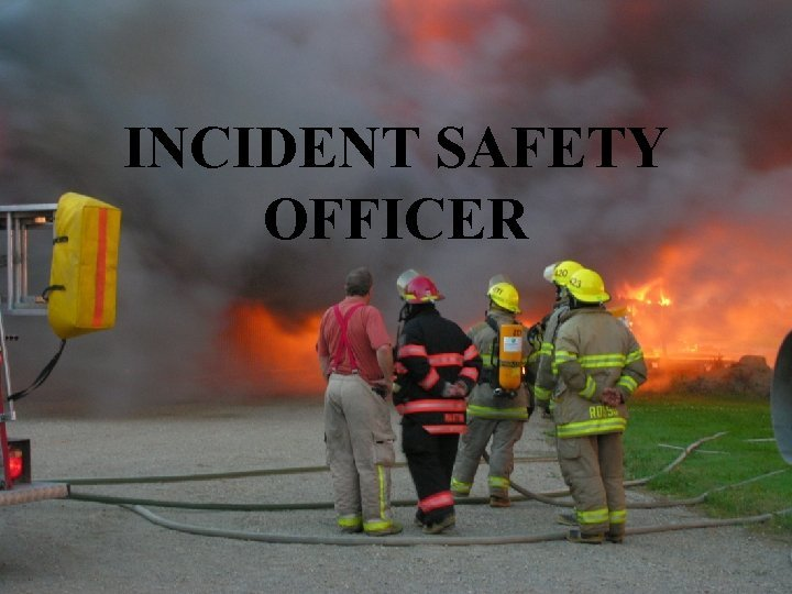 INCIDENT SAFETY OFFICER INCIDENT SAFETY OFFICER LEARNING OUTCOMES