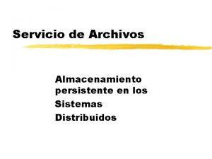 Servicio de Archivos Almacenamiento persistente en los Sistemas