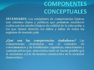 COMPONENTES CONCEPTUALES ESTNDARES Los estndares de competencias bsicas
