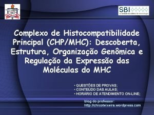 Complexo de Histocompatibilidade Principal CHPMHC Descoberta Estrutura Organizao