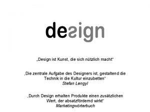 Design ist Kunst die sich ntzlich macht Die