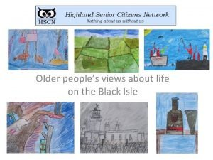 Older peoples views about life on the Black