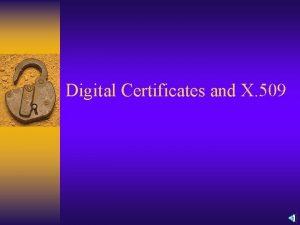 Digital Certificates and X 509 X 509 ITUT
