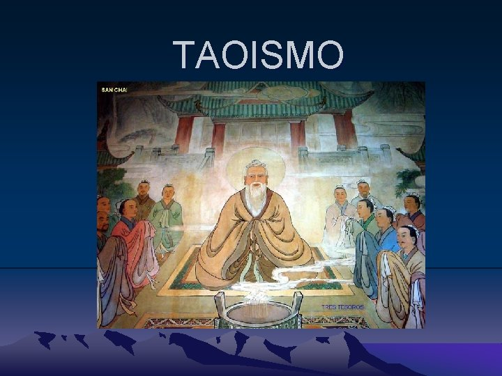 TAOISMO TAOISMO Sistema religioso y filosfico chino que