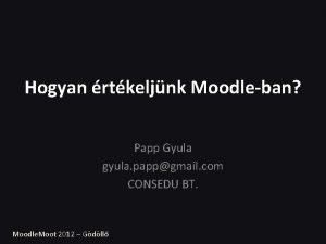 Hogyan rtkeljnk Moodleban Papp Gyula gyula pappgmail com