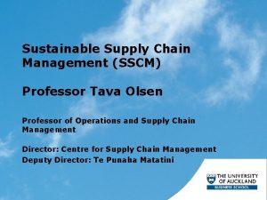Sustainable Supply Chain Management SSCM Professor Tava Olsen