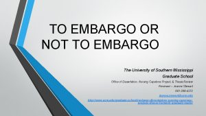 TO EMBARGO OR NOT TO EMBARGO The University