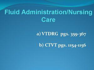 Fluid AdministrationNursing Care a VTDRG pgs 359 367