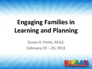 Engaging Families in Learning and Planning Susan H