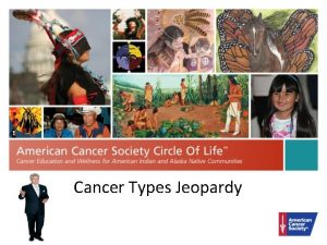 Cancer Types Jeopardy Breast and Cervical Cancer Colorectal