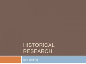 HISTORICAL RESEARCH and writing Historical research Time travel