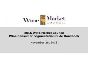 2016 Wine Market Council Wine Consumer Segmentation Slide