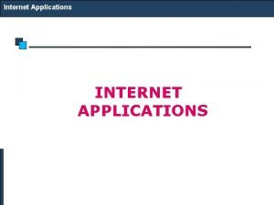 Internet Applications INTERNET APPLICATIONS Internet Applications Domain Name