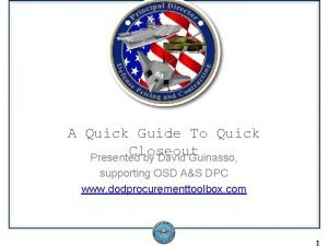 A Quick Guide To Quick Closeout Presented by