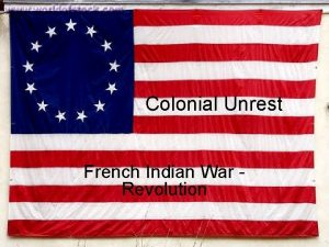 Colonial Unrest French Indian War Revolution French and