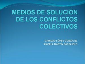 MEDIOS DE SOLUCIN DE LOS CONFLICTOS COLECTIVOS CARIDAD