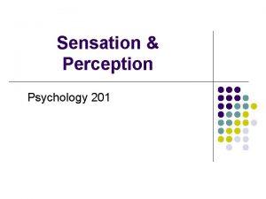 Sensation Perception Psychology 201 Sensation Perception Sensation is