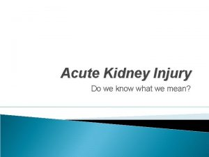 Acute Kidney Injury Do we know what we