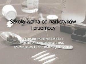 Szkoa wolna od narkotykw i przemocy Program przeciwdziaania