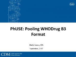 Ph USE Pooling WHODrug B 3 Format Marlo